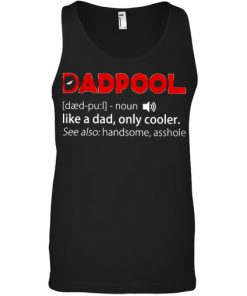 DadPool definition Like a dad only cooler see also handsome asshole tank top