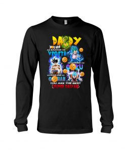 Daddy You Are As Badass As Vegeta As Strong As Goku As Fearless As Gohan You Are The Best Super Saiyan Long sleeve