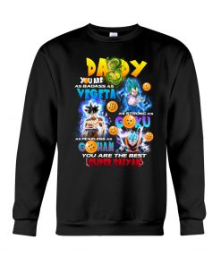 Daddy You Are As Badass As Vegeta As Strong As Goku As Fearless As Gohan You Are The Best Super Saiyan Sweatshirt