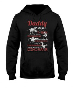 Daddy You are as strong as T-rex as smart as velociraptor Dinosaur Hoodie