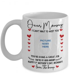 Dear Mommy I can't wait to meet you You're doing a great job Image personalized mug
