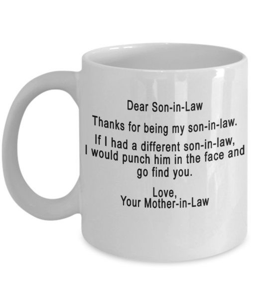 Dear Son-in-law Thanks for being my son-in-law I would punch him in the face and go find you mug