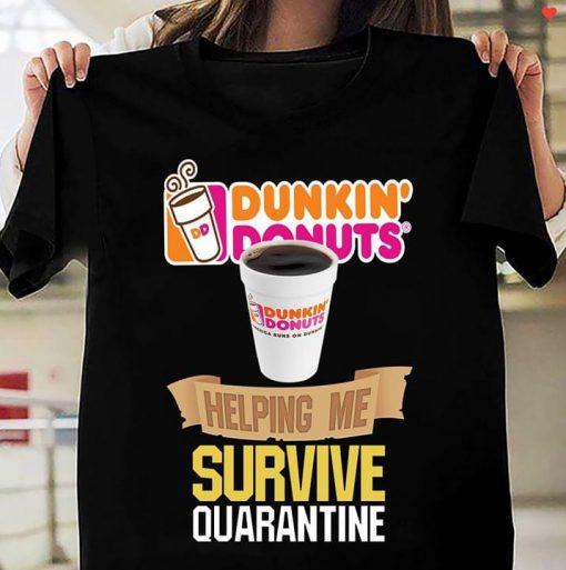 Dunkin' Donuts Helping me survive quarantine T-shirt