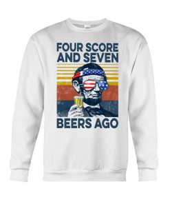 Four Score And Seven Beers ago Abraham Lincoln Sweatshirt