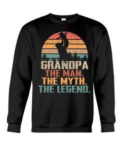 Grandpa the man the myth the legend Sweatshirt