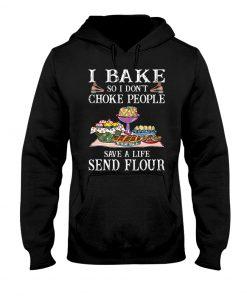 I bake so I don't choke people save a life send flour hoodie