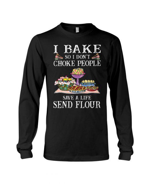 I bake so I don't choke people save a life send flour long sleeved