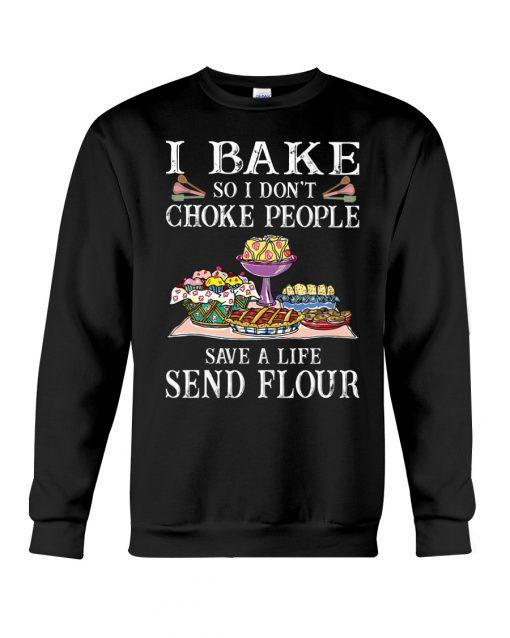 I bake so I don't choke people save a life send flour sweatshirt