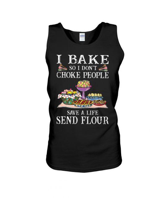 I bake so I don't choke people save a life send flour tank top