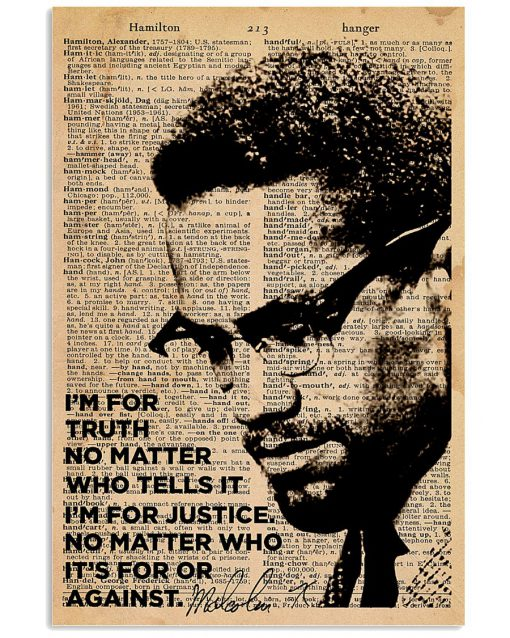 I'm for truth no matter Who tells it I'm for justice No matter who it's for or against poster 1