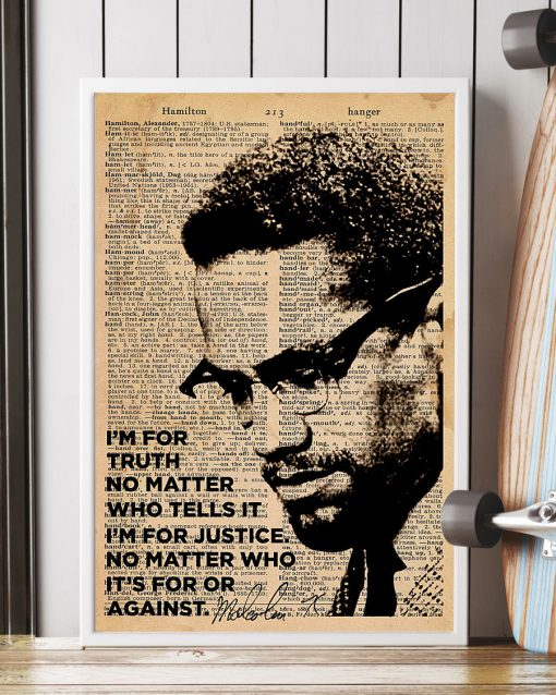 I'm for truth no matter Who tells it I'm for justice No matter who it's for or against poster 3