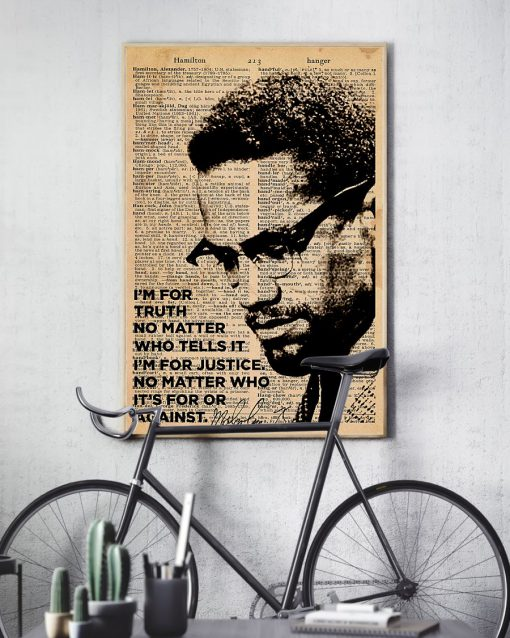 I'm for truth no matter Who tells it I'm for justice No matter who it's for or against poster 4