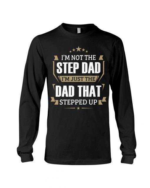 I'm not the step dad I'm just the dad that stepped up Long sleeve