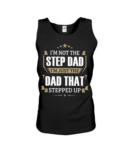 I'm not the step dad I'm just the dad that stepped up tank top