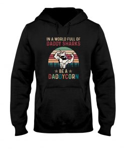 In a world full of daddy sharks be a daddycorn hoodie