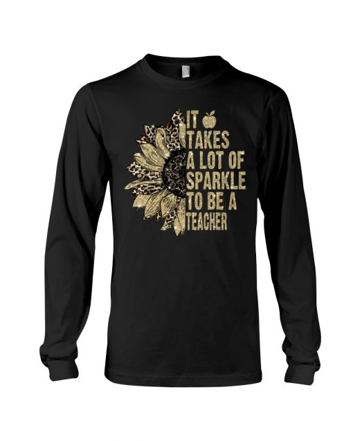 It takes a lot of sparkle to be a teacher sunflower shirlong sleeved