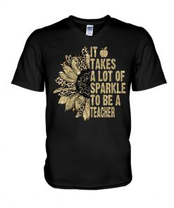 It takes a lot of sparkle to be a teacher sunflower v-neck