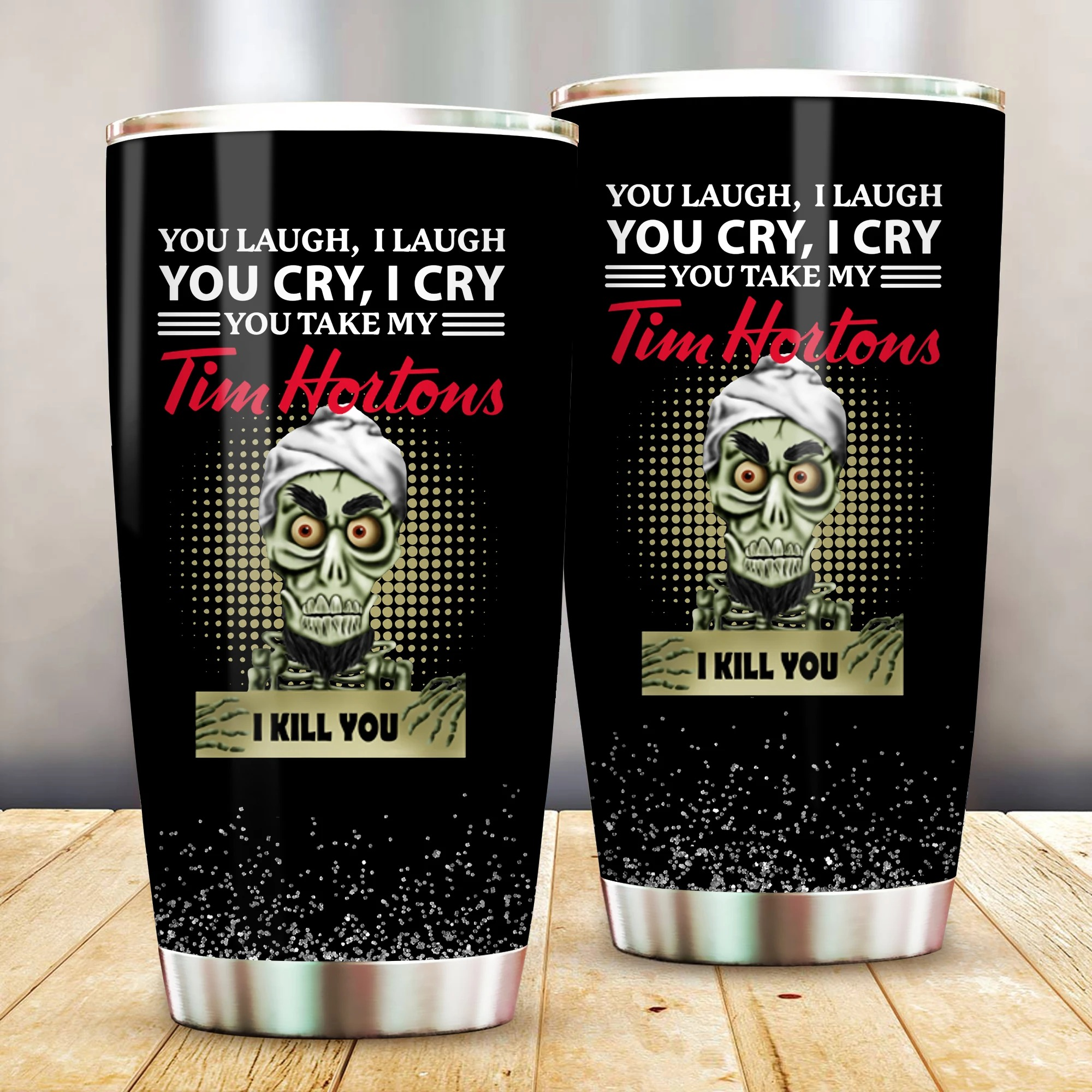 Jeff Dunham You laugh I laugh You cry I cry You take my Tim Hortons I kill you tumbler7