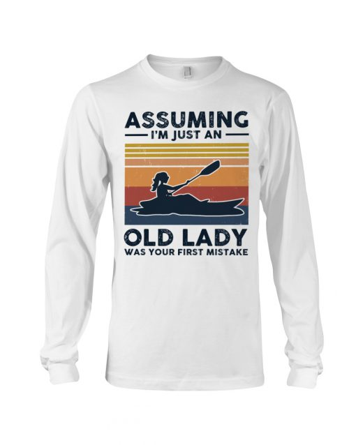 Kayaking Assuming I'm Just An Old Lady Was your first mistake long sleeved