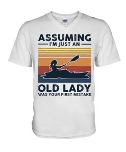 Kayaking Assuming I'm Just An Old Lady Was your first mistake v-neck