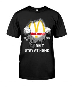 McDonald Covid 19 I can't stay home shirt