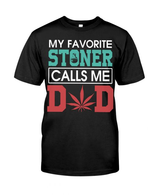 My Favorite Stoner Calls Me Dad shirt