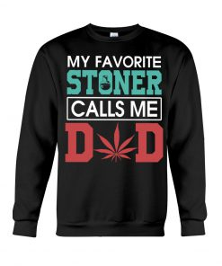 My Favorite Stoner Calls Me Dad sweatshirt