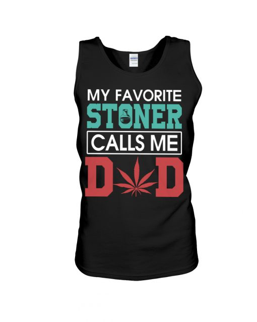 My Favorite Stoner Calls Me Dad tank top
