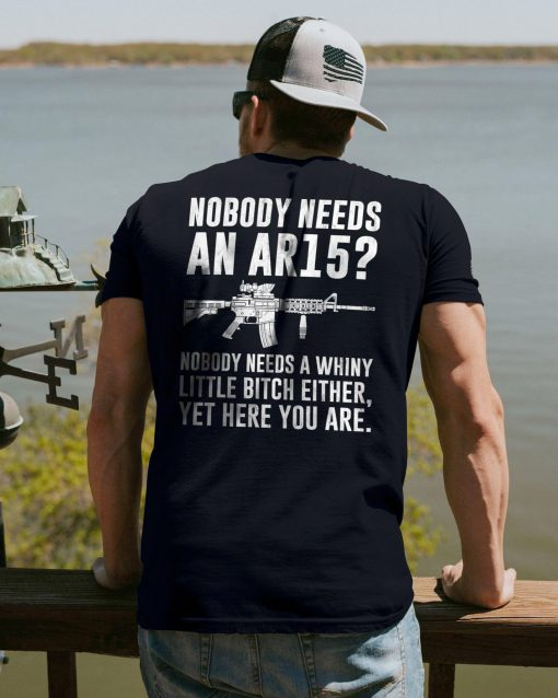 Nobody needs an AR15 Nobody needs a whiny shirt