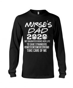Nurse's Dad 2020 My daughter risks her life to save strangers Long sleeve