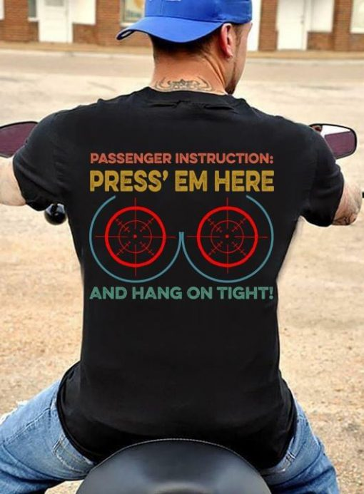 Passenger Instructions Press' em here and hang on tight shirt