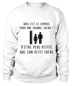 Quel Est Le Comble Pour Une Grande Soeur D'etre Plus Petite Que Son Petit Prere Sweatshirt