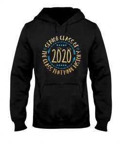 Senior Class Of 2020 The Class That Made History Hoodie