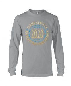 Senior Class Of 2020 The Class That Made History Long sleeve