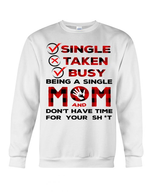 Single Taken Busy Being a single mom and don't have time for your shit sweatshirt