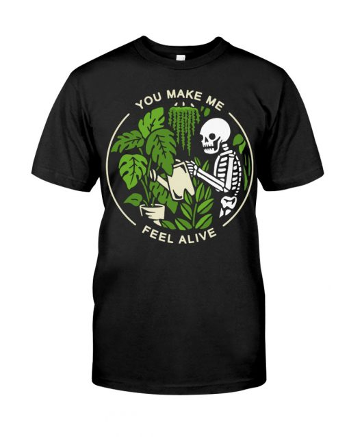 Skull Garden You make me feel alive shirt