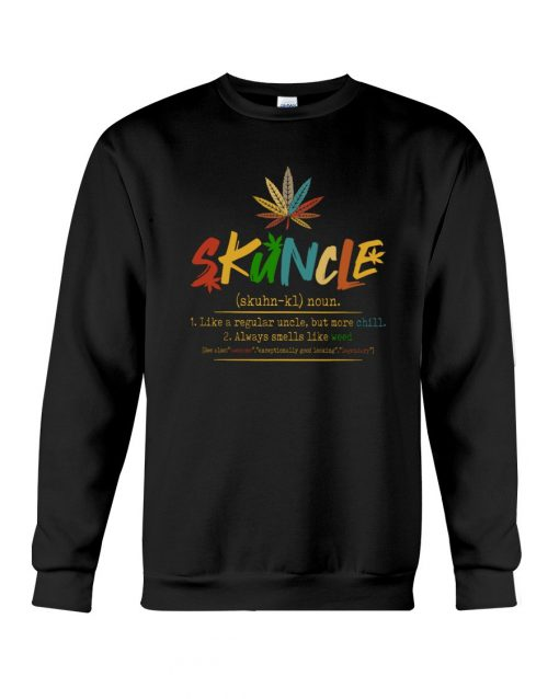Skuncle Definition Like a regular uncle but more chill weed Sweatshirt