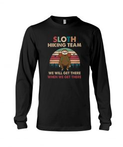 Sloth hiking team we will get there when we get there Long sleeve