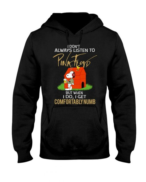 Snoopy I don't always listen to Pink Floyd but when I do I get comfortably numb Hoodie