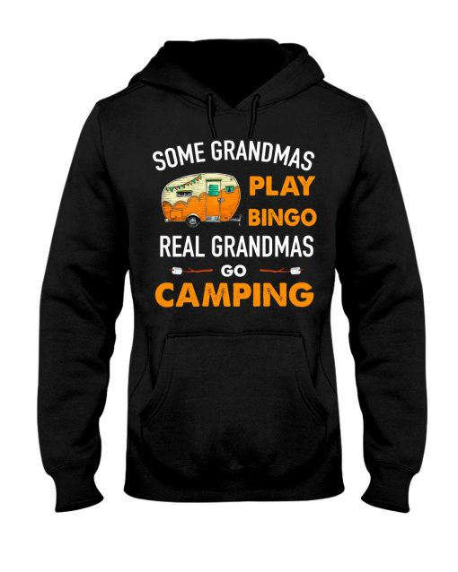 Some grandmas play bingo real grandmas go camping Hoodie