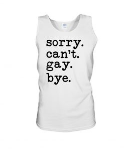 Sorry I can't gay bye tank top