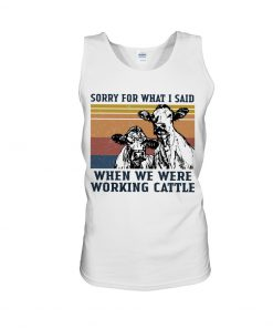 Sorry for what i said when we were working cattle Tank top