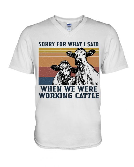 Sorry for what i said when we were working cattle V-neck