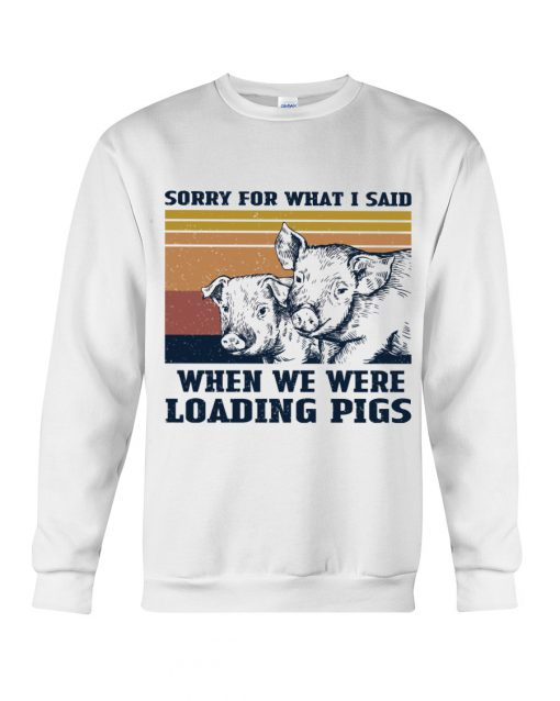 Sorry for what i said when we were working pigs sweatshirt