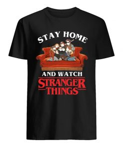 Stay Home and watch Stranger Things shirt