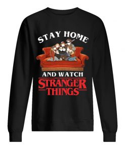 Stay Home and watch Stranger Things sweatshirt