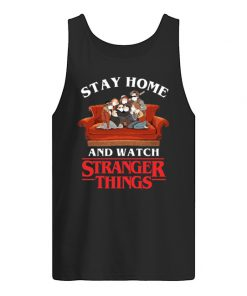 Stay Home and watch Stranger Things tank top