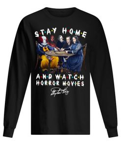 Stay home and watch Horror movies Stephen King Long sleeve
