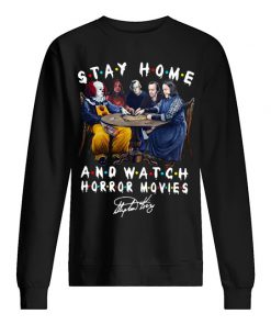 Stay home and watch Horror movies Stephen King Sweatshirt