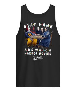 Stay home and watch Horror movies Stephen King tank top